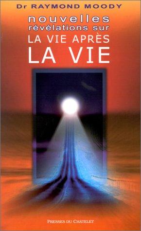 La Vie après la vie: nouvelles révélations (2845920105) by Raymond Moody