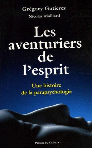 9782845920613: Les aventuriers de l'esprit : Histoire de la parapsychologie