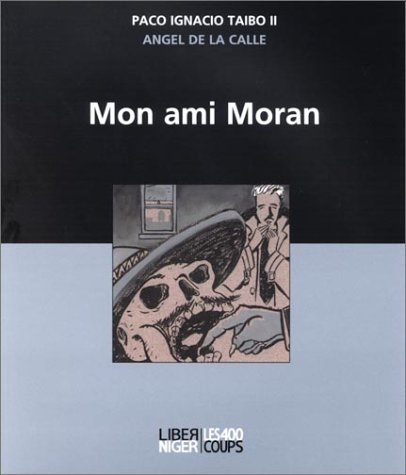 Mon ami Moran: Taibo II, Paco Ignacio