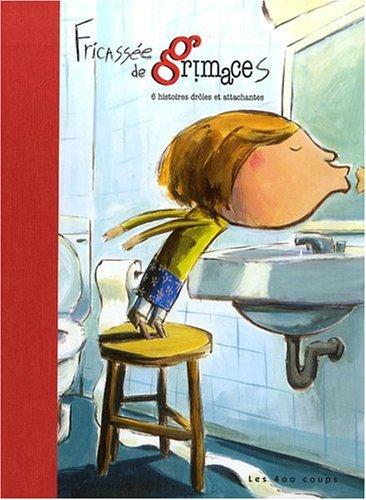 Fricassée de grimaces : 6 Histoires drôles: Anne Villeneuve; Carole