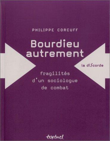 BOURDIEU AUTREMENT : FRAGILITÉS D'UN SOCIOLOGUE DE COMBAT: CORCUFF PHILIPPE