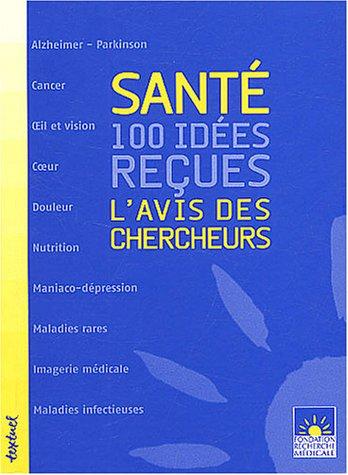 sante : 100 idees recues t.1 ; l'avis des chercheurs: Fondation Recherche M?dicale