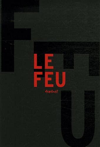 FEU (LE): LIBRE ANTHOLOGIE ARTISTIQUE ET LITTÉRAIRAIRE AUTOUR DU FEU: COLLECTIF