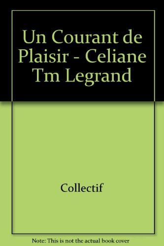 UN COURANT DE PLAISIR : CÉLIANE TM LEGRAND: CORCUFF PHILIPPE