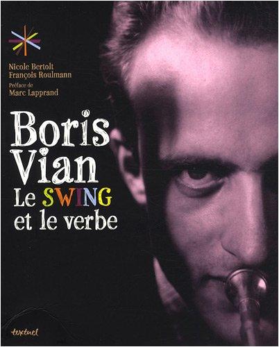 """""""Boris Vian ; le swing et le verbe"""": Bertolt, Nicole. Roulmann, Francois."""