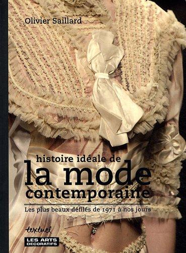 9782845973428: Histoire id�ale de la mode contemporaine : Les plus beaux d�fil�s de 1971 � nos jours