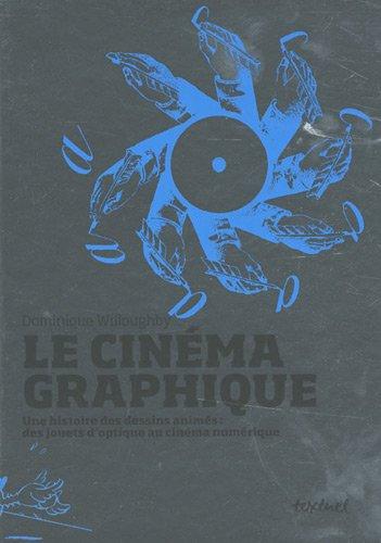 9782845973442: Le cinéma graphique,: Une histoire des dessins animés : des jouets d'optique au cinéma numérique (Textuel beaux livres) (French Edition)