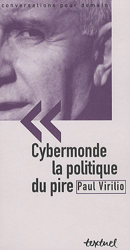 Cybermonde, la politique du pire (French Edition) (2845973837) by Paul Virilio