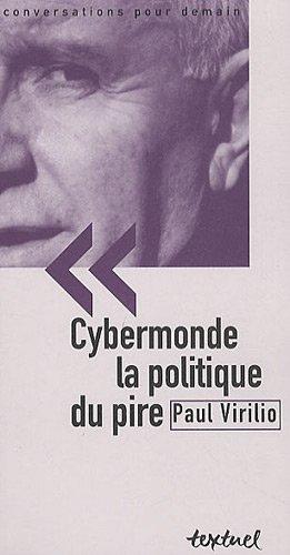 Cybermonde, la politique du pire (French Edition) (2845973837) by Philippe Petit Paul Virilio