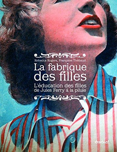 """""""la fabrique des filles ; l'éducation des filles de Jules Ferry à la pilule..."""