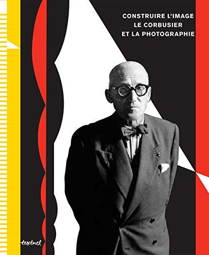 Construire l'image : Le Corbusier et la photographie: Klaus Spechtenhauser, Lada ...