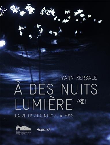 9782845974609: A des nuits lumière : La ville, la nuit, la mer. Catalogue d'exposition