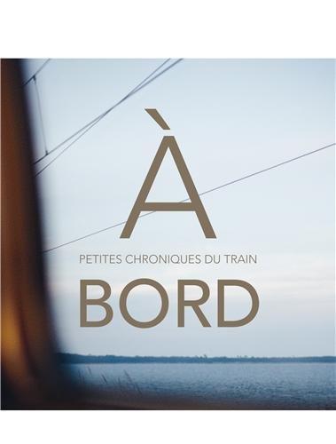 9782845974715: A bord : Petites chroniques du train