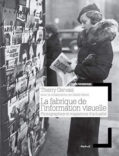La fabrique de l'information visuelle. Photographies et magazines d'actualité.: ...