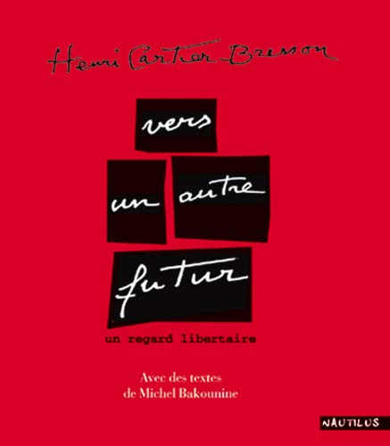 Henri Cartier-Bresson: Vers un autre futur : un regard libertaire (French Edition) (2846030006) by Henri Cartier-Bresson