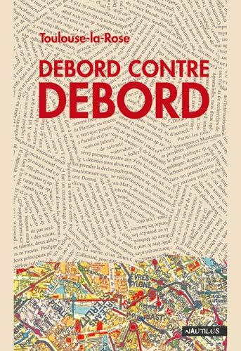 DEBORD CONTRE DEBORD: TOULOUSE LA ROSE