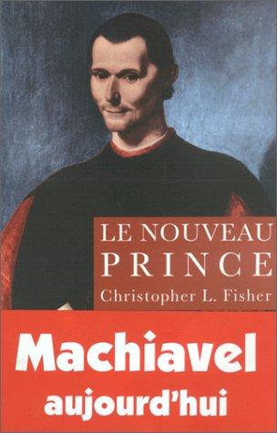 Le nouveau Prince, considérations sur l'ambition et: Christopher L; Fisher
