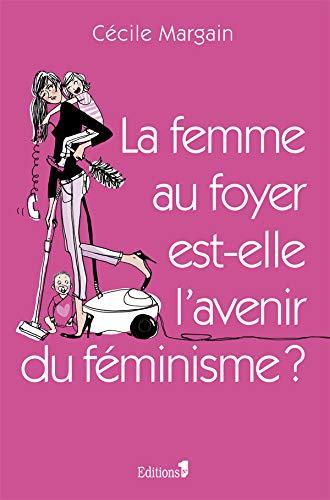 9782846122177: La femme au foyer est-elle l'avenir du féminisme ?