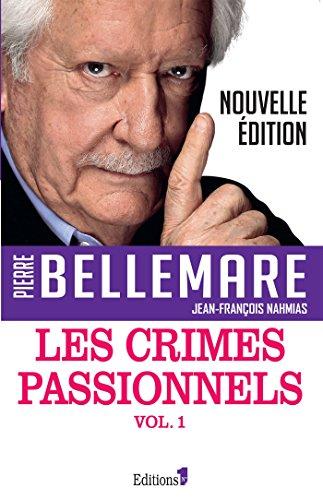 CRIMES PASSIONNELS (LES) T.01 N.É.: BELLEMARE PIERRE
