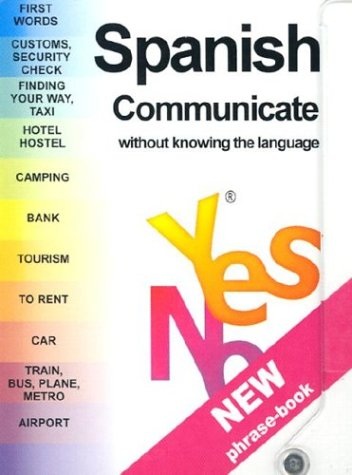 Yes No Spanish Phrase Book: Communicate Without: Francois-Rene Charles