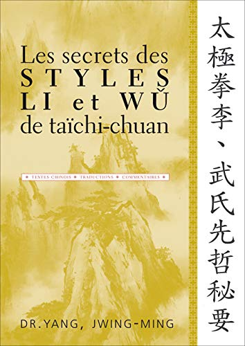 Les secrets des styles Li et Wu de taïchi-chuan (French Edition) (2846170320) by Jwing-Ming Yang