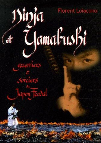 9782846170574: Ninja et Yamabushi, guerriers et sorciers du Japon féodal