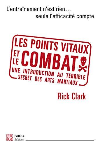 9782846170673: Les points vitaux et le combat : Introduction � l'essence des arts martiaux