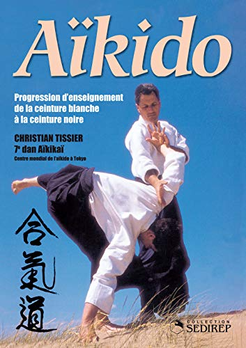 9782846172585: Aïkido : Progression d'enseignement de la ceinture blanche à la ceinture noire