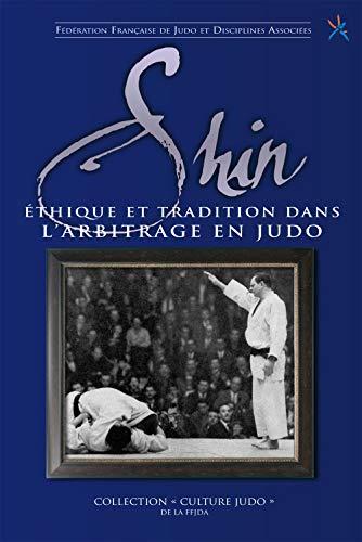 9782846172936: Shin : Ethique et tradition dans l'arbitrage en judo