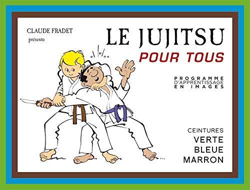 9782846173643: Le Jujitsu pour tous : Tome 2, Ceintures verte, bleue, marron