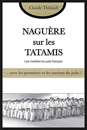 9782846173667: Naguère sur les tatamis : Avec les pionniers et les anciens du judo français