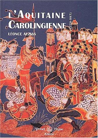 9782846180818: L'Aquitaine Carolingienne, 778-987