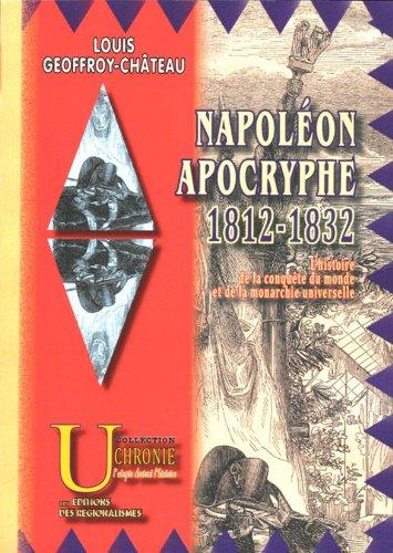 9782846184458: Napol�on Apocryphe : 1812-1832 (l'histoire de la conqu�te du monde et de la monarchie universelle