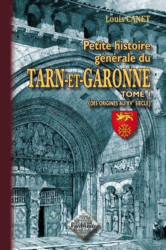 9782846185462: Petite histoire g�n�rale du Tarn-et-Garonne (tome 1 : des origines au XVe si�cle)
