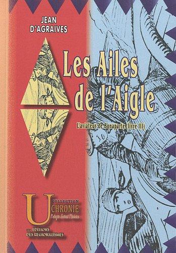 9782846186544: Les Ailes de l'Aigle (L'Aviateur de Bonaparte, livre III)