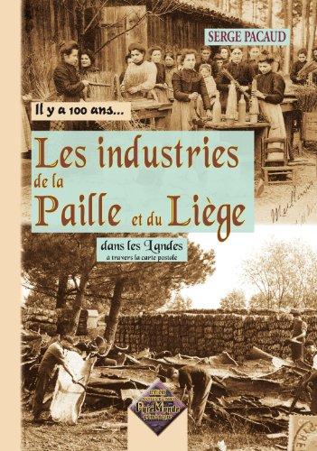 Les Industries de la paille et du liège dans les Landes (Il y a 100 ans...): Serge Pacaud