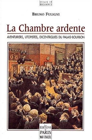 9782846210089: La chambre ardente. Aventuriers, utopistes, excentriques du Palais-Bourbon