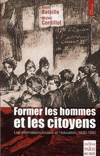 9782846211376: Former les hommes et les citoyens : Les r�formateurs sociaux et l'�ducation, 1830-1880