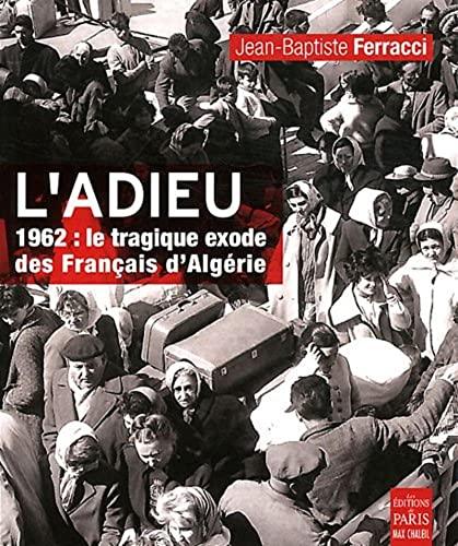 l'adieu ; 1962 : le tragique exode des Français d'Algérie: Jean-Baptiste ...