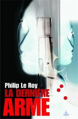 la dernière arme: Philip Le Roy