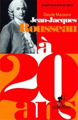 9782846262989: Jean-Jacques Rousseau à 20 ans : Un impétueux désir de liberté