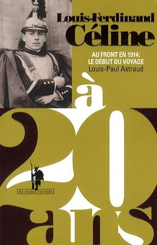 LOUIS-FERDINAND CÉLINE À 20 ANS: ASTRAUD LOUIS-PAUL