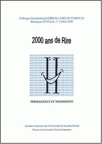 9782846270830: 2000 ans de rire. Permanence et modernit�, Colloque International Grelis-LASELDI/CORHUM, Besan�on, 29-30 juin, 1er juillet 2000