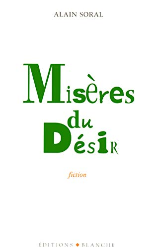 Misères du désir: Soral, Alain
