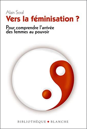 9782846281713: Vers la féminisation ? : Démontage d'un complot antidémocratique (Bibliothèque Blanche)
