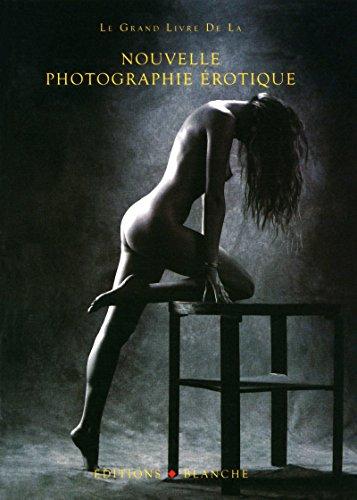 9782846282635: Le Grand livre de la nouvelle photographie érotique