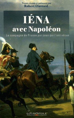 9782846300339: Avec Napoléon à Iéna et Auerstaedt : La campagne de Prusse par ceux qui l'ont vécue