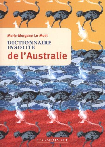 DICTIONNAIRE INSOLITE DE L AUSTRALIE: MOEL MARIE MORGAN LE