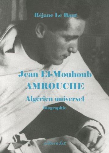 Jean El-Mouhoub Amrouche : Algérien universel by: Réjane Le Baut