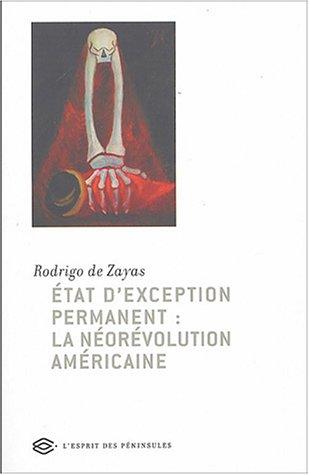 Etat d'exception permanent : la néorévolution américaine: Zayas, Rodrigo de